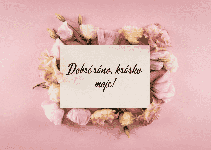 Vzkaz pro ni na dobré ráno s květinami.
